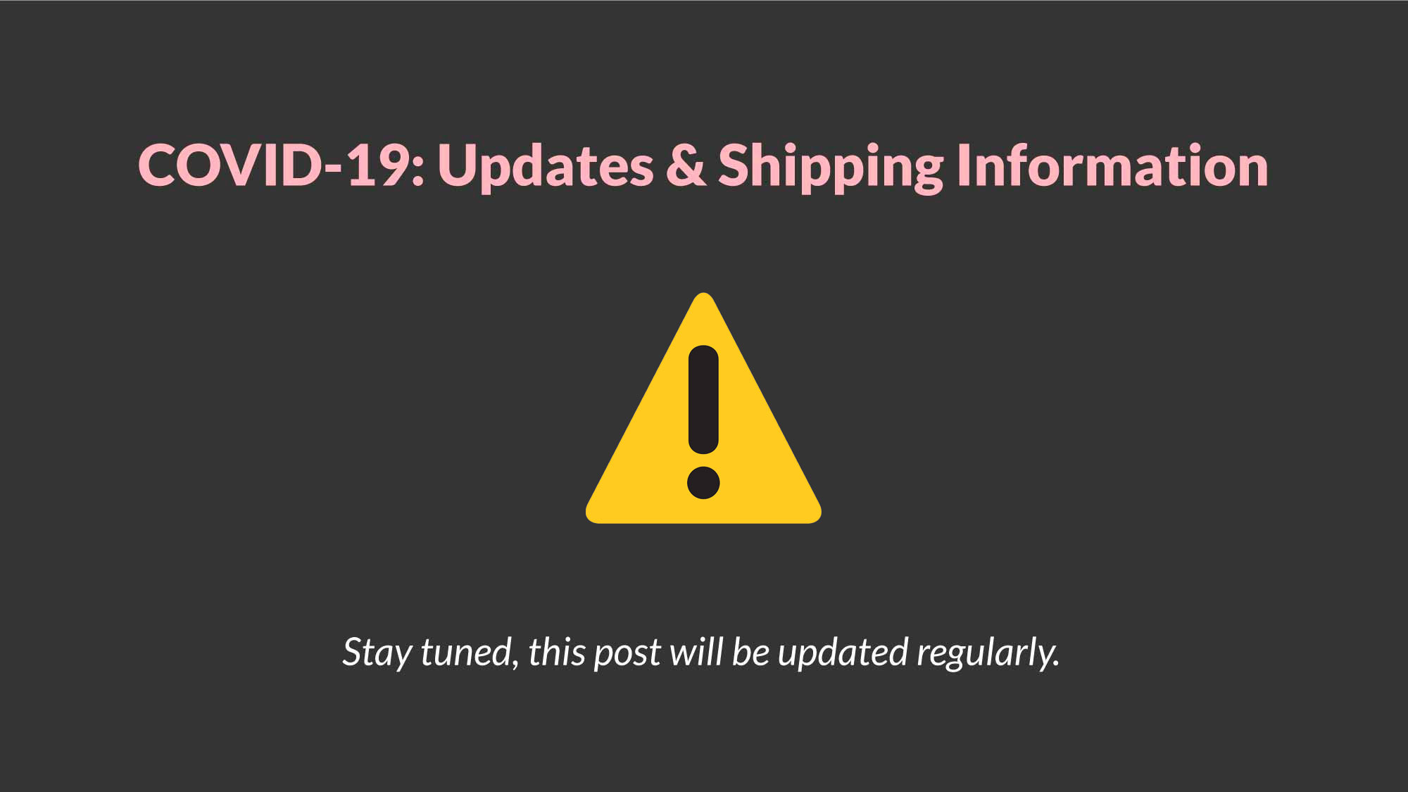 COVID-19: Updates & Shipping Information